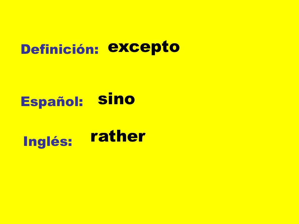 excepto Definición: sino Español: rather Inglés: