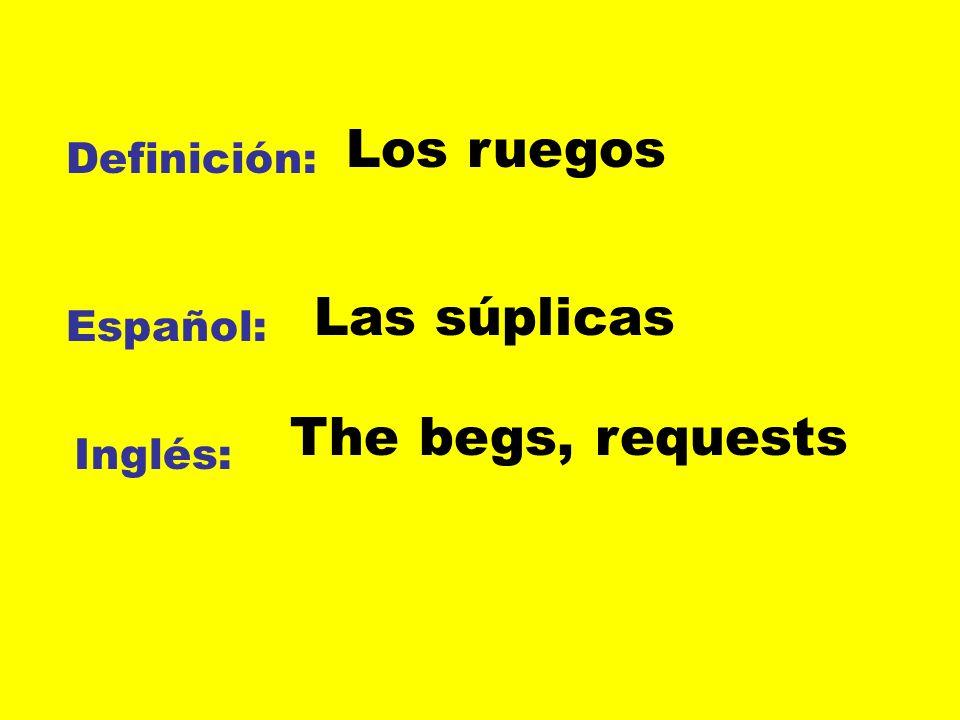 Los ruegos Las súplicas The begs, requests Definición: Español:
