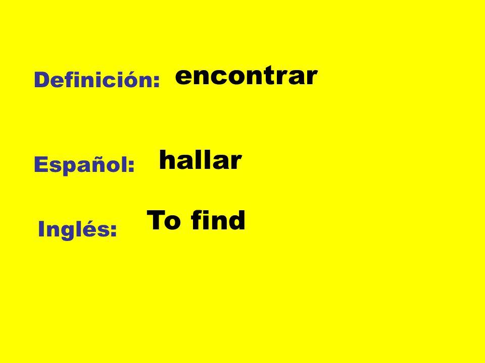 encontrar Definición: hallar Español: To find Inglés: