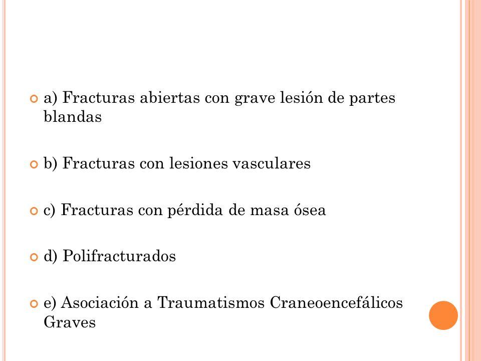 a) Fracturas abiertas con grave lesión de partes blandas