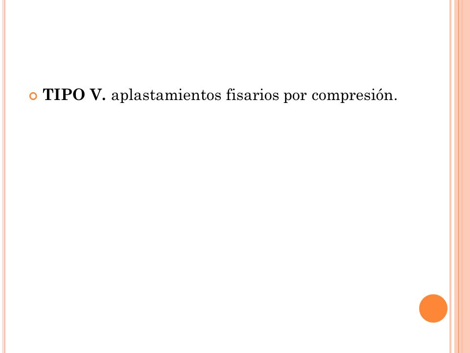 TIPO V. aplastamientos fisarios por compresión.