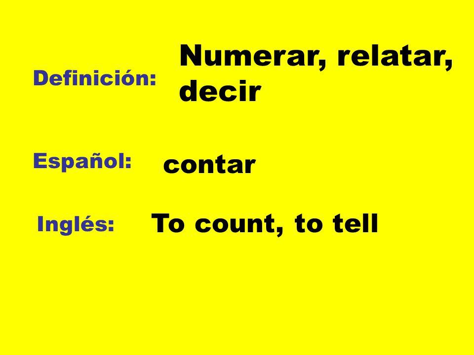 Numerar, relatar, decir contar To count, to tell Definición: Español: