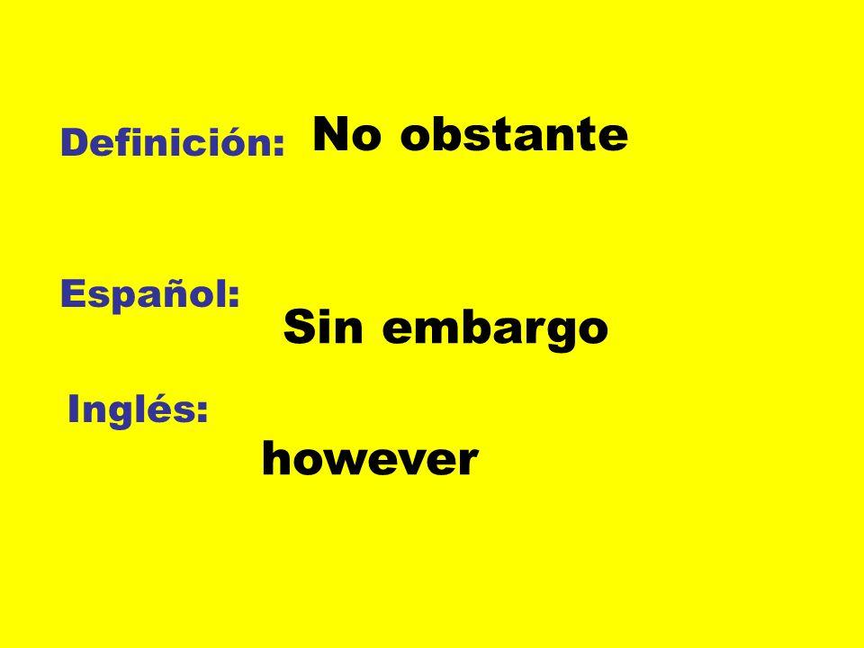 No obstante Definición: Español: Sin embargo Inglés: however
