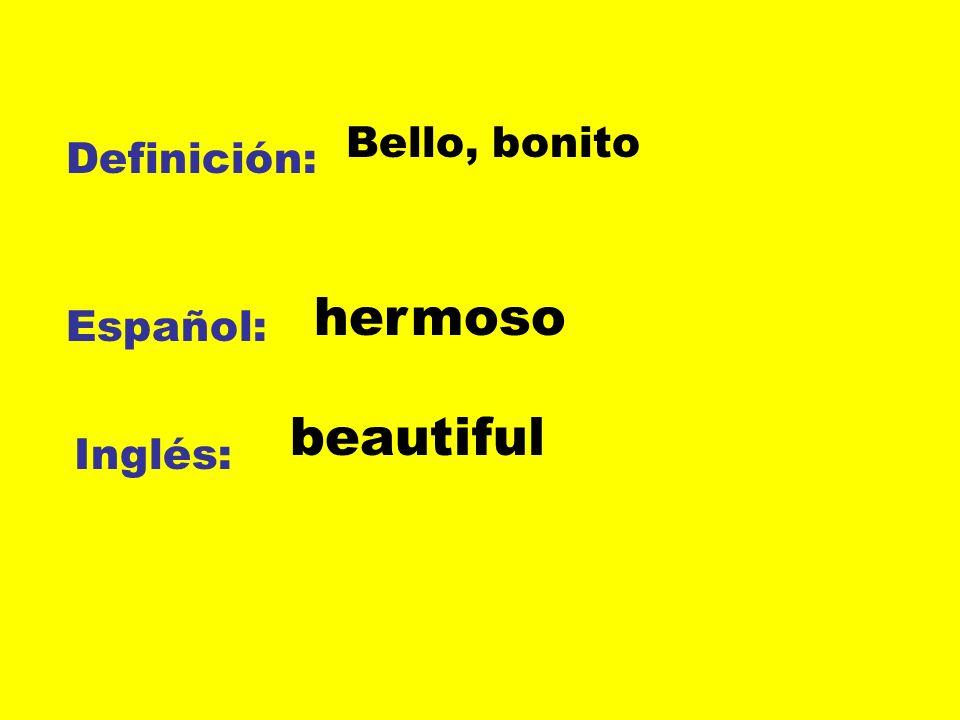 Bello, bonito Definición: hermoso Español: beautiful Inglés: