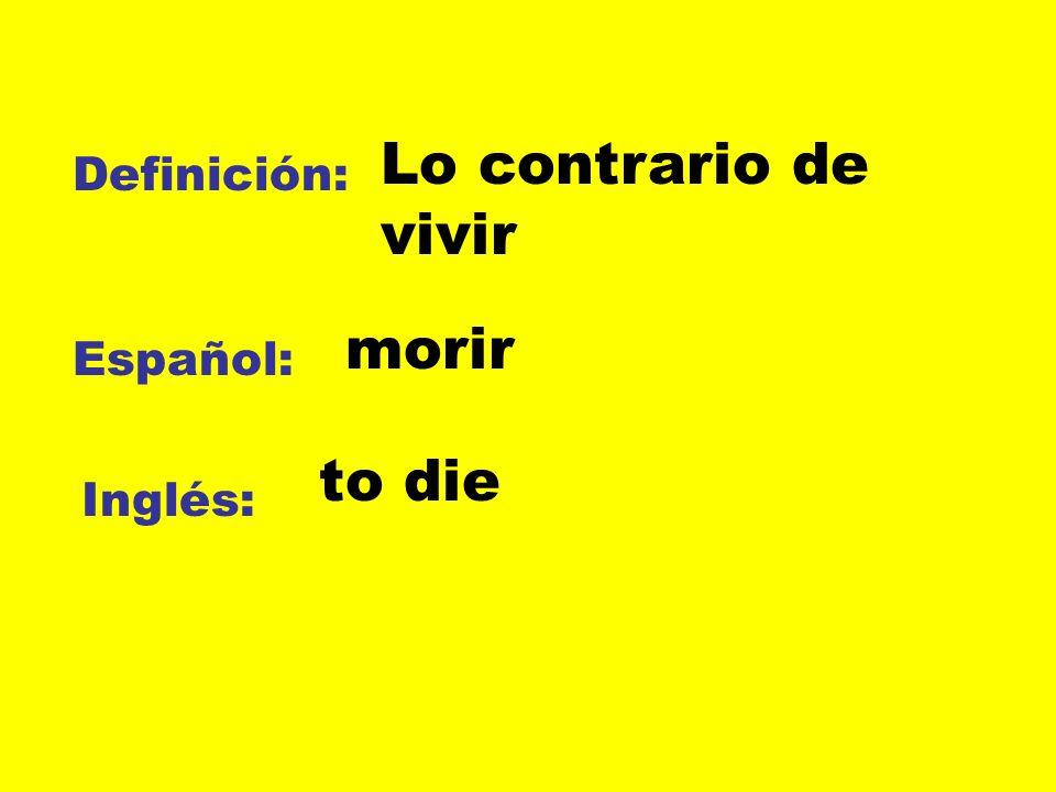 Lo contrario de vivir Definición: morir Español: to die Inglés:
