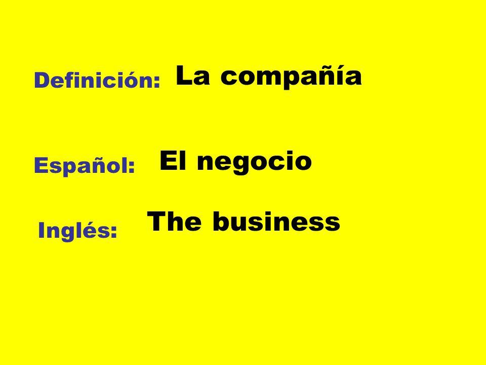 La compañía Definición: El negocio Español: The business Inglés: