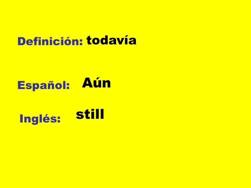 todavía Definición: Aún Español: still Inglés: