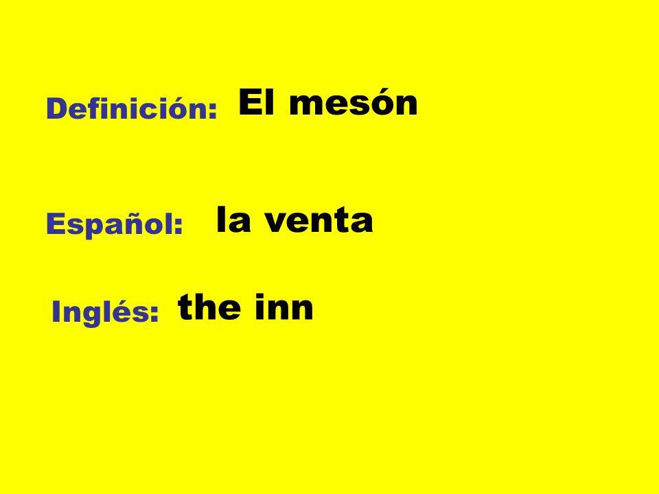 El mesón Definición: la venta Español: the inn Inglés: