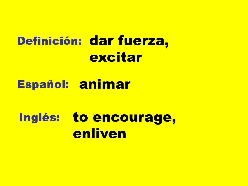 dar fuerza, excitar animar to encourage, enliven Definición: Español: