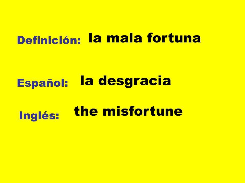 la mala fortuna la desgracia the misfortune Definición: Español: