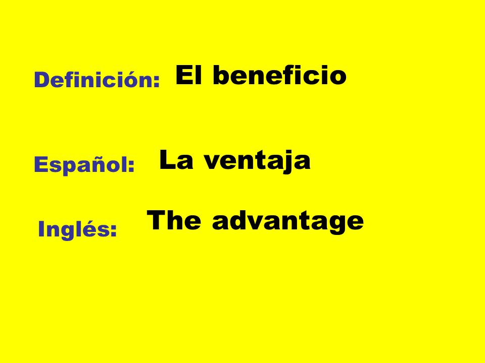 El beneficio Definición: La ventaja Español: The advantage Inglés: