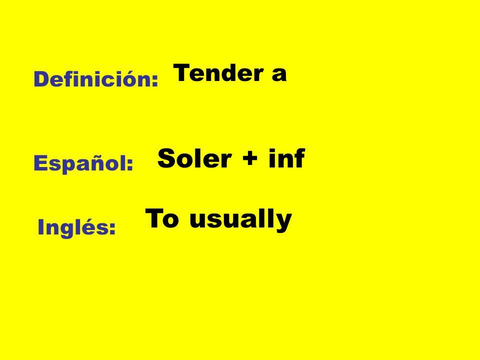 Tender a Definición: Soler + inf Español: To usually Inglés: