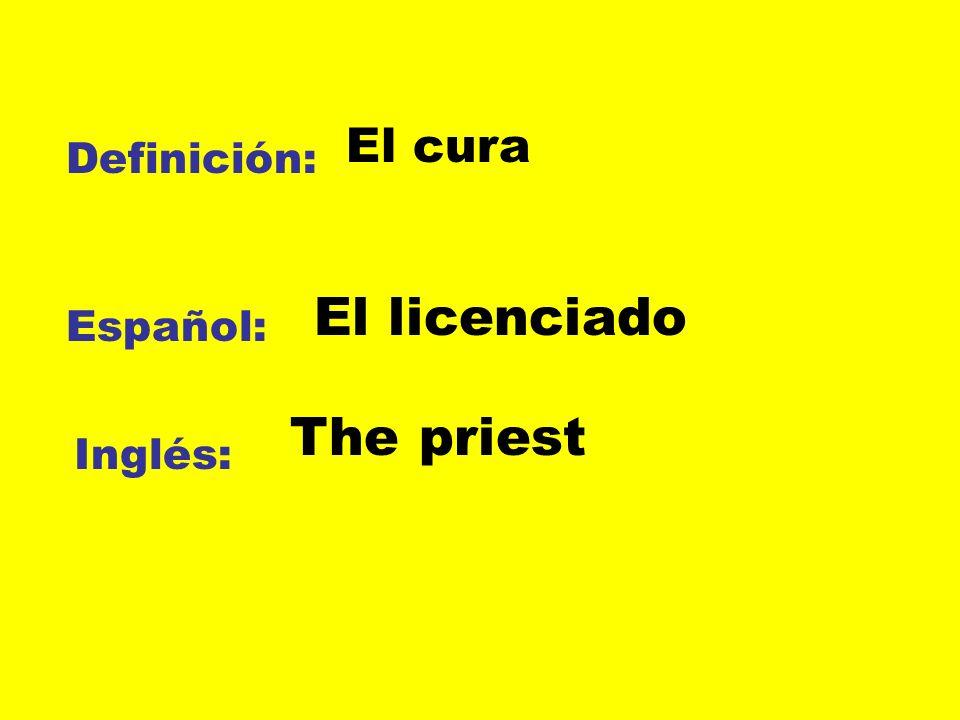 El cura Definición: El licenciado Español: The priest Inglés: