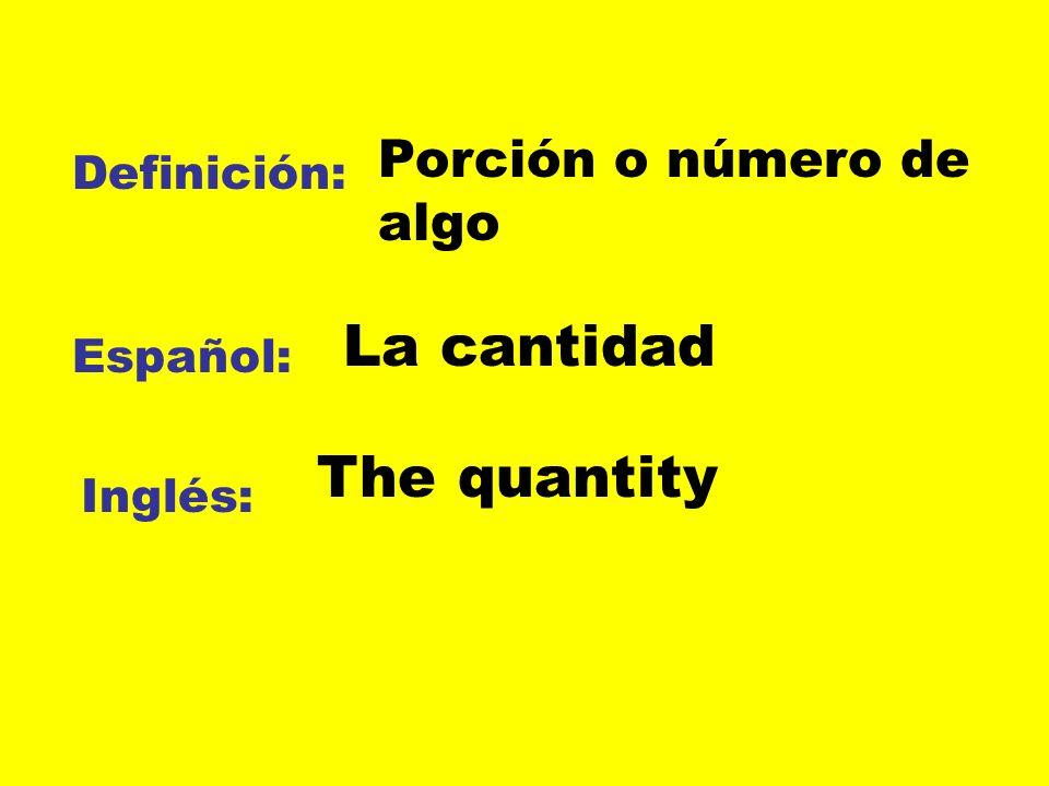 La cantidad The quantity Porción o número de algo Definición: Español: