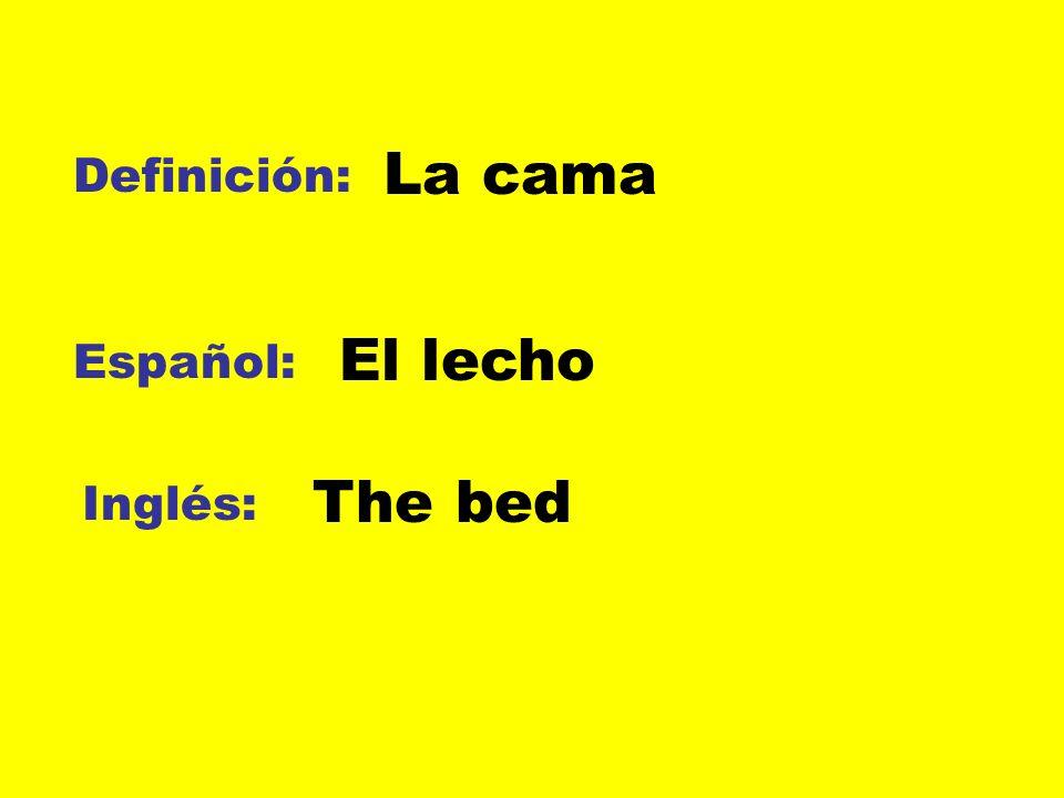 La cama Definición: El lecho Español: The bed Inglés: