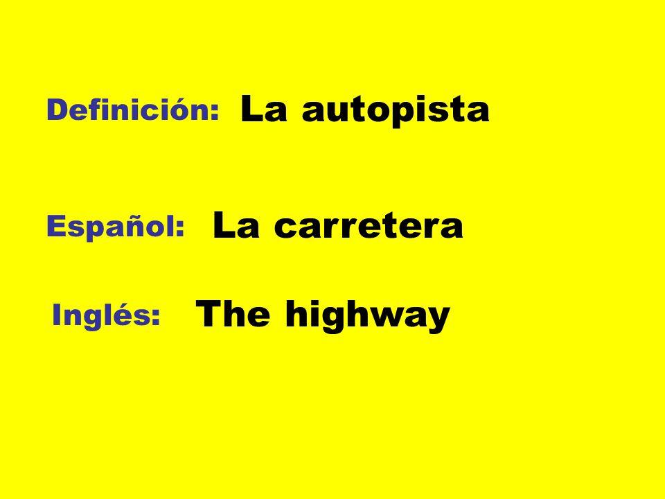 La autopista Definición: La carretera Español: The highway Inglés: