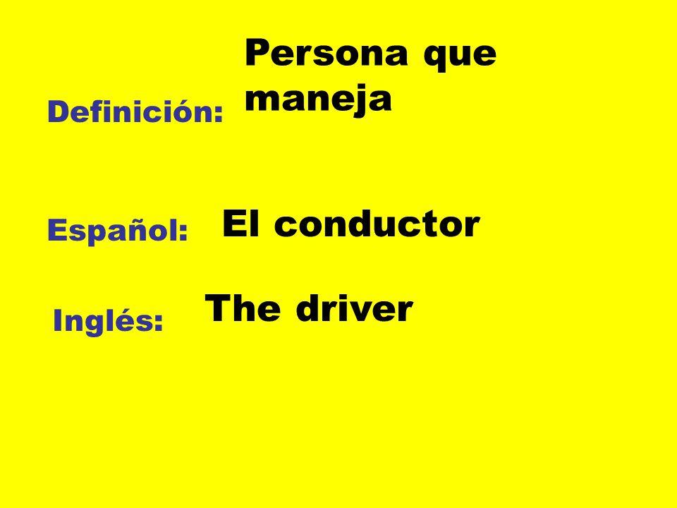 Persona que maneja El conductor The driver Definición: Español: