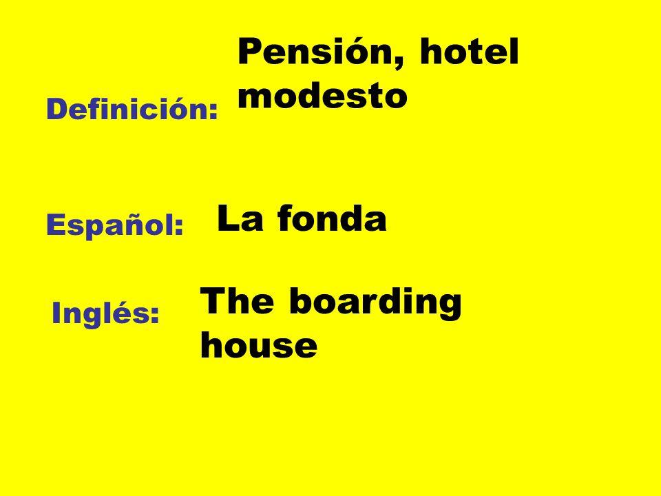 Pensión, hotel modesto La fonda The boarding house Definición: