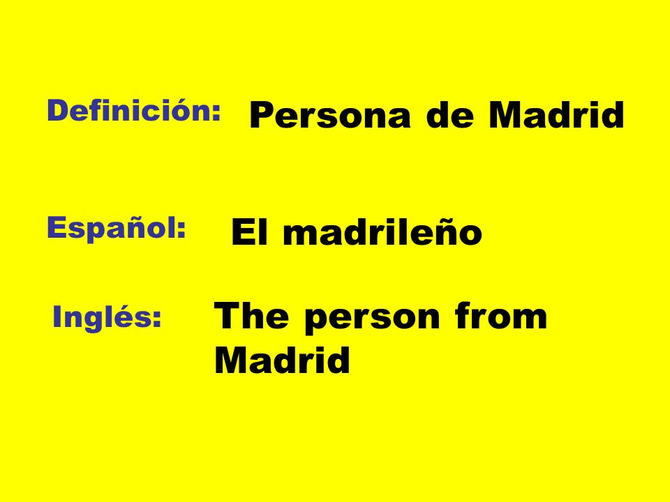 Persona de Madrid El madrileño The person from Madrid Definición: