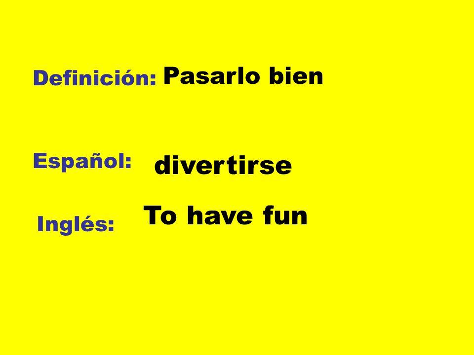 Pasarlo bien Definición: Español: divertirse To have fun Inglés: