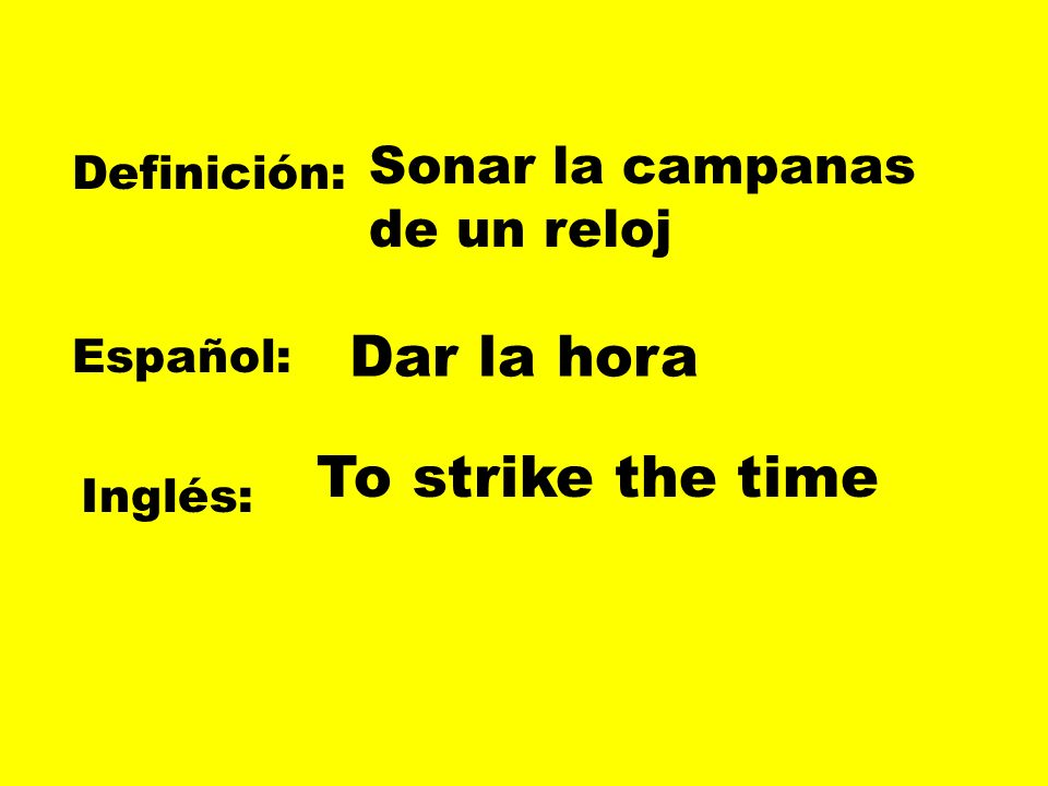 Dar la hora To strike the time Sonar la campanas de un reloj