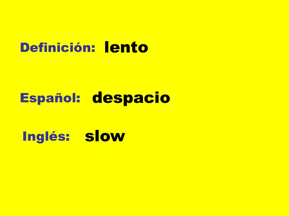 lento Definición: despacio Español: slow Inglés: