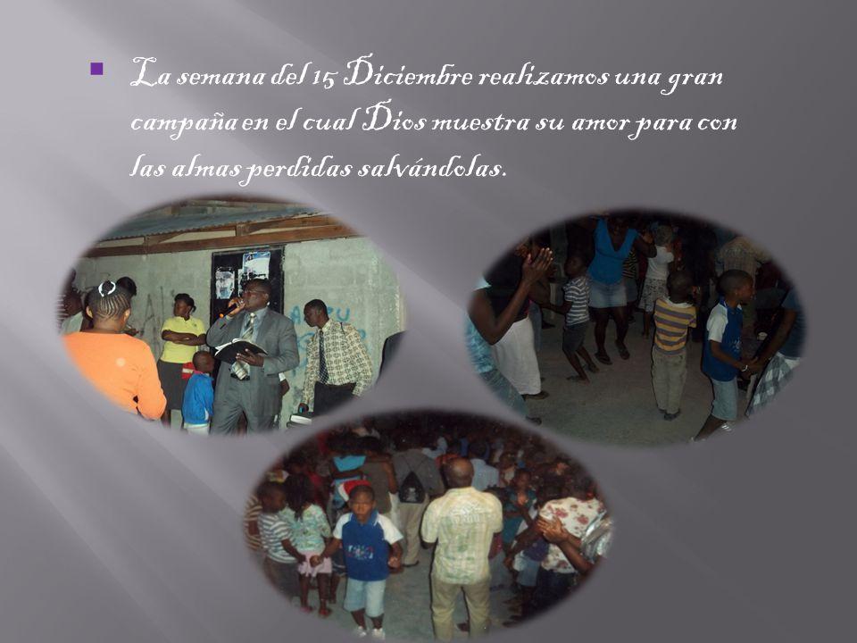 La semana del 15 Diciembre realizamos una gran campaña en el cual Dios muestra su amor para con las almas perdidas salvándolas.