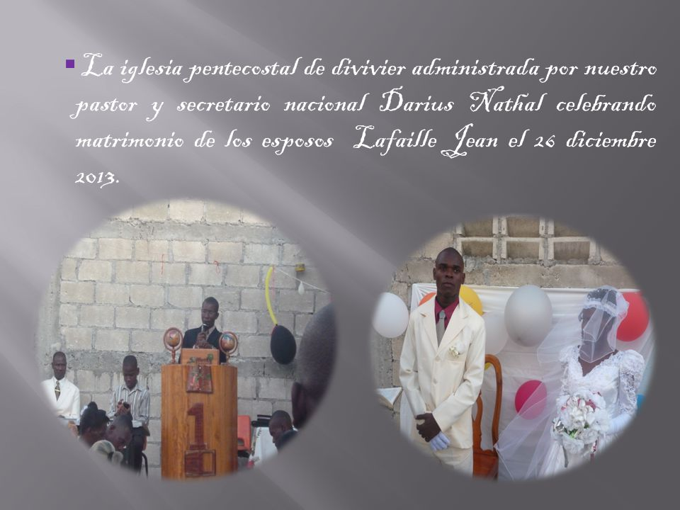 La iglesia pentecostal de divivier administrada por nuestro pastor y secretario nacional Darius Nathal celebrando matrimonio de los esposos Lafaille Jean el 26 diciembre 2013.