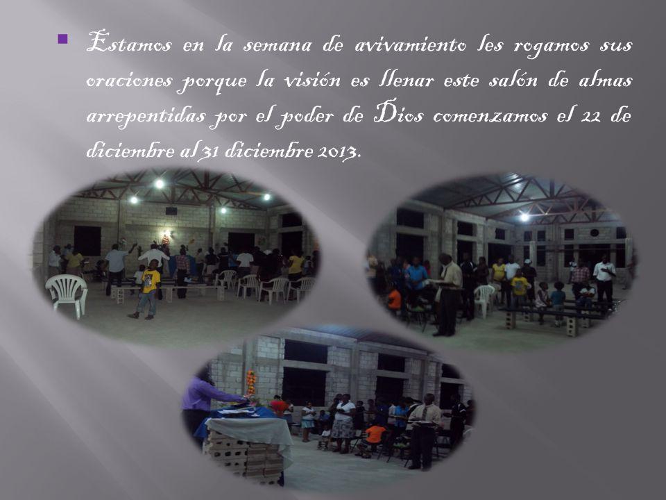 Estamos en la semana de avivamiento les rogamos sus oraciones porque la visión es llenar este salón de almas arrepentidas por el poder de Dios comenzamos el 22 de diciembre al 31 diciembre 2013.