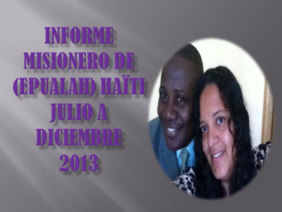 INFORME MISIONERO DE (EPUALAH) HaÏti Julio a Diciembre 2013
