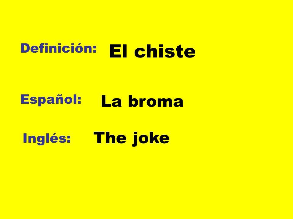 Definición: El chiste Español: La broma The joke Inglés:
