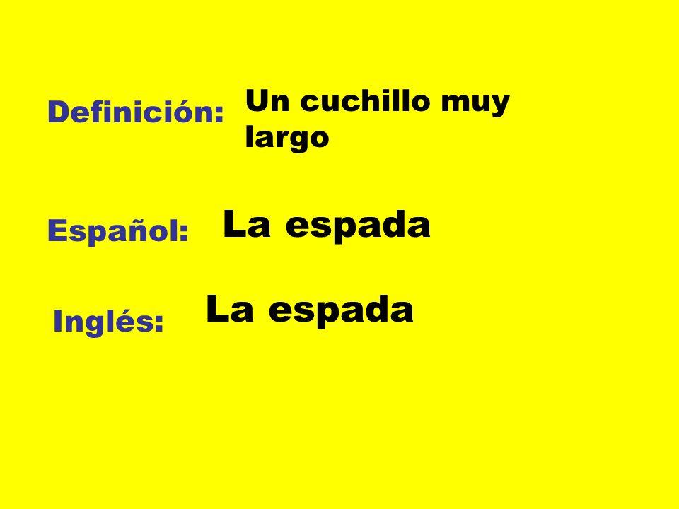 Un cuchillo muy largo Definición: La espada Español: La espada Inglés: