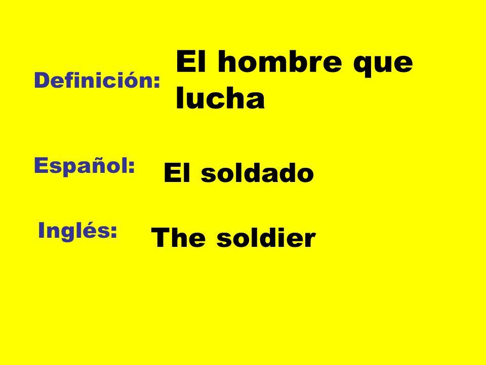 El hombre que lucha El soldado The soldier Definición: Español: