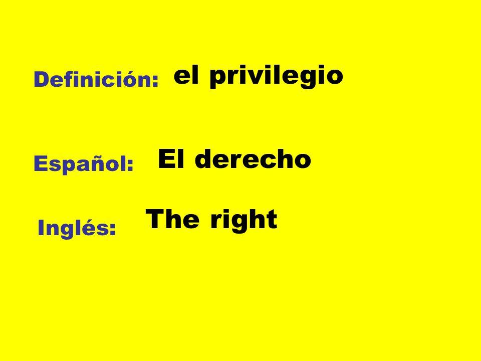 el privilegio Definición: El derecho Español: The right Inglés:
