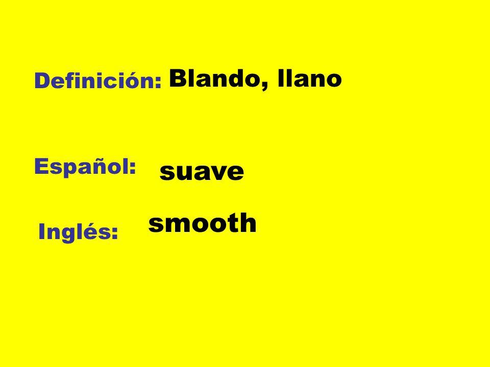 Blando, llano Definición: Español: suave smooth Inglés: