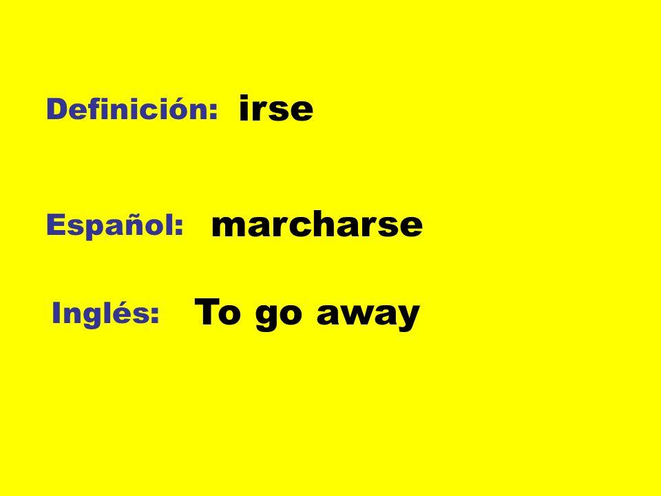 irse Definición: marcharse Español: To go away Inglés: