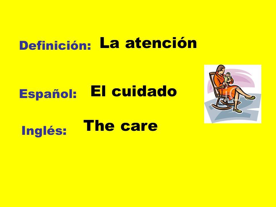 La atención Definición: El cuidado Español: The care Inglés:
