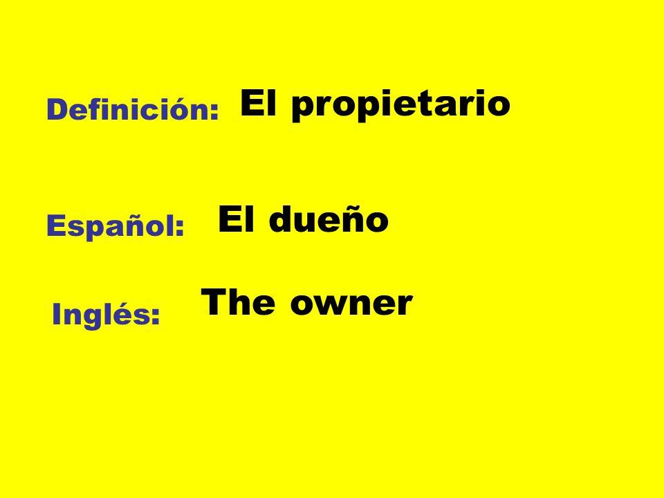El propietario Definición: El dueño Español: The owner Inglés:
