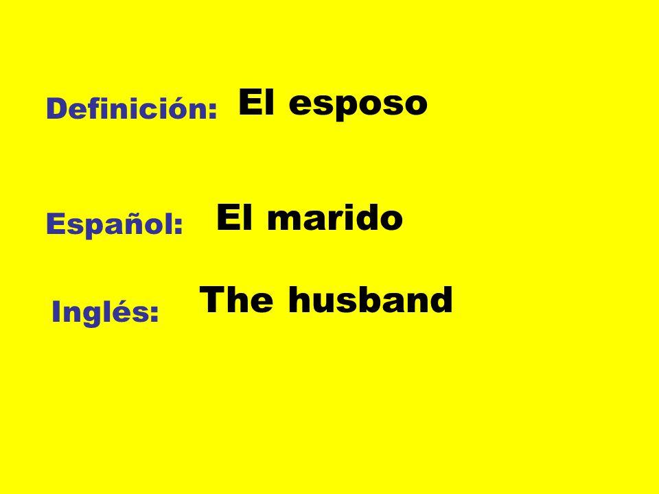 El esposo Definición: El marido Español: The husband Inglés: