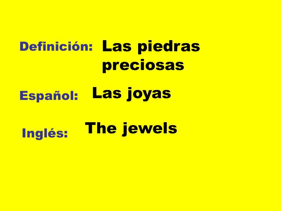 Las piedras preciosas Las joyas The jewels Definición: Español: