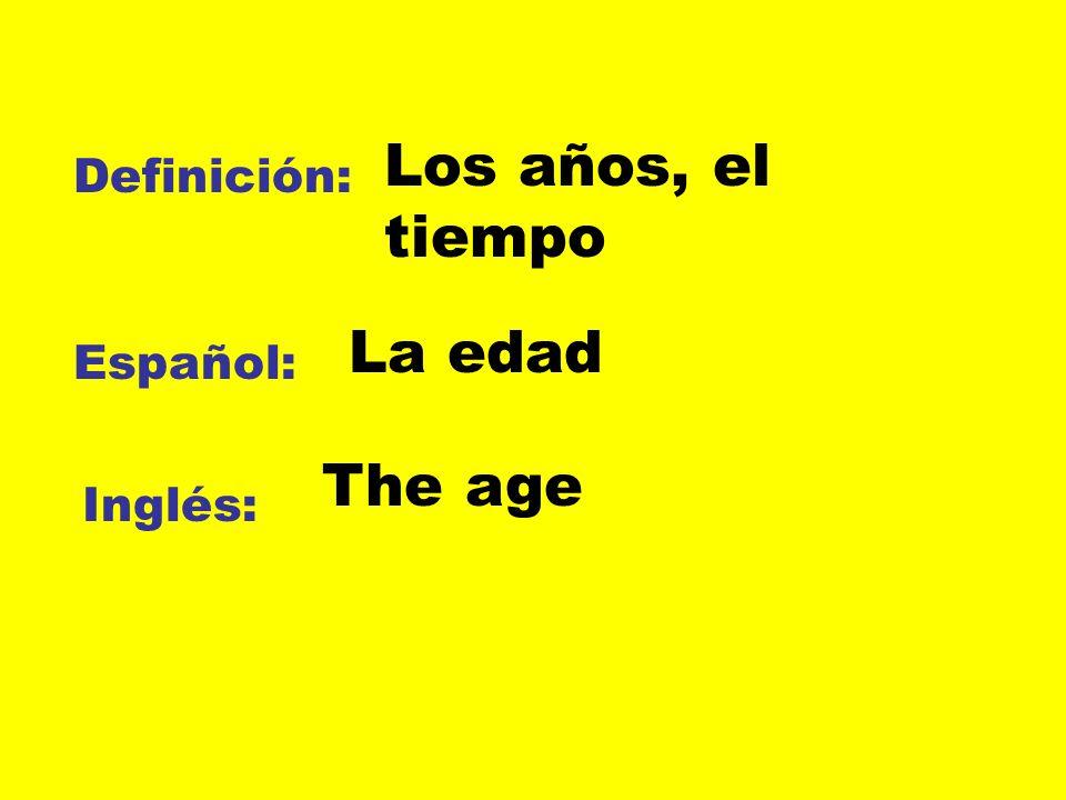 Los años, el tiempo Definición: La edad Español: The age Inglés: