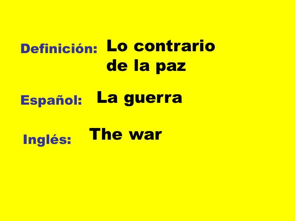 Lo contrario de la paz Definición: La guerra Español: The war Inglés: