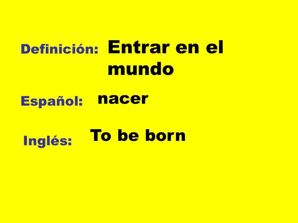 Entrar en el mundo Definición: nacer Español: To be born Inglés: