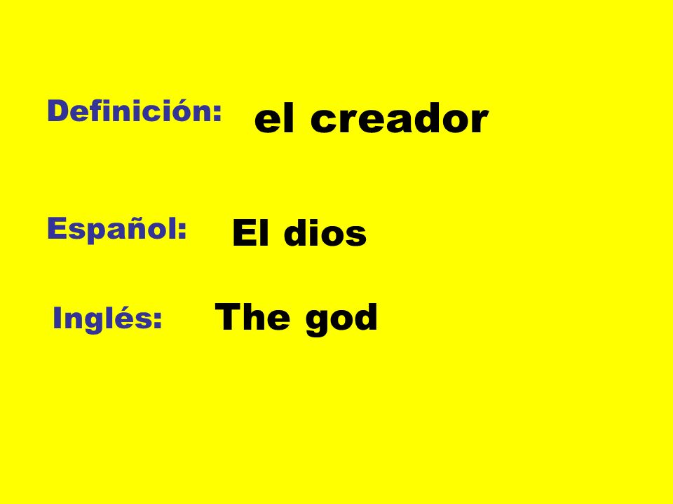Definición: el creador Español: El dios The god Inglés: