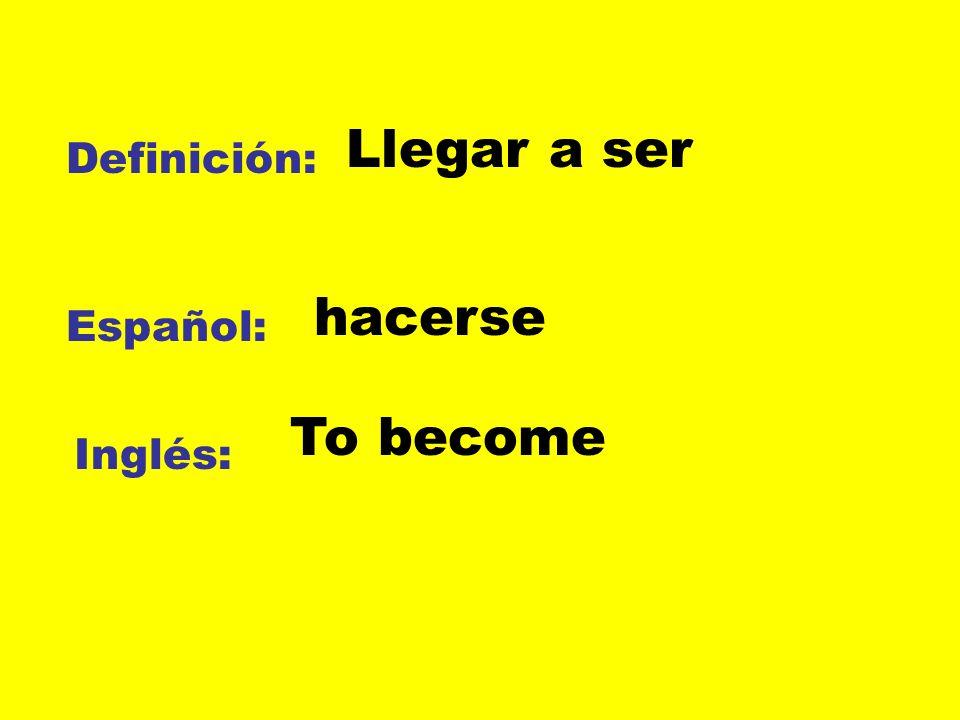 Llegar a ser Definición: hacerse Español: To become Inglés: