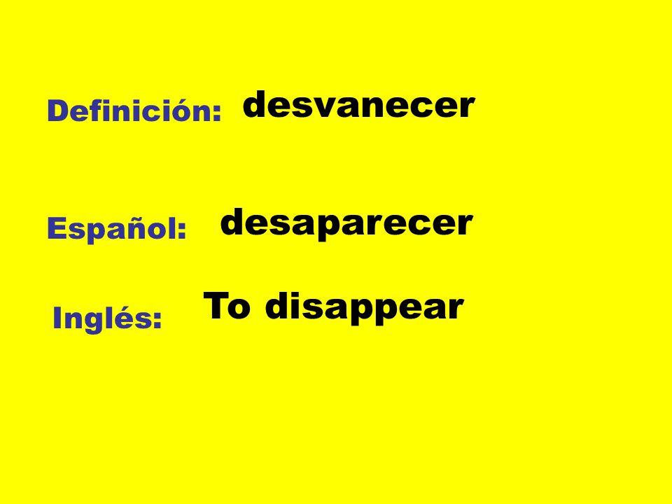desvanecer Definición: desaparecer Español: To disappear Inglés:
