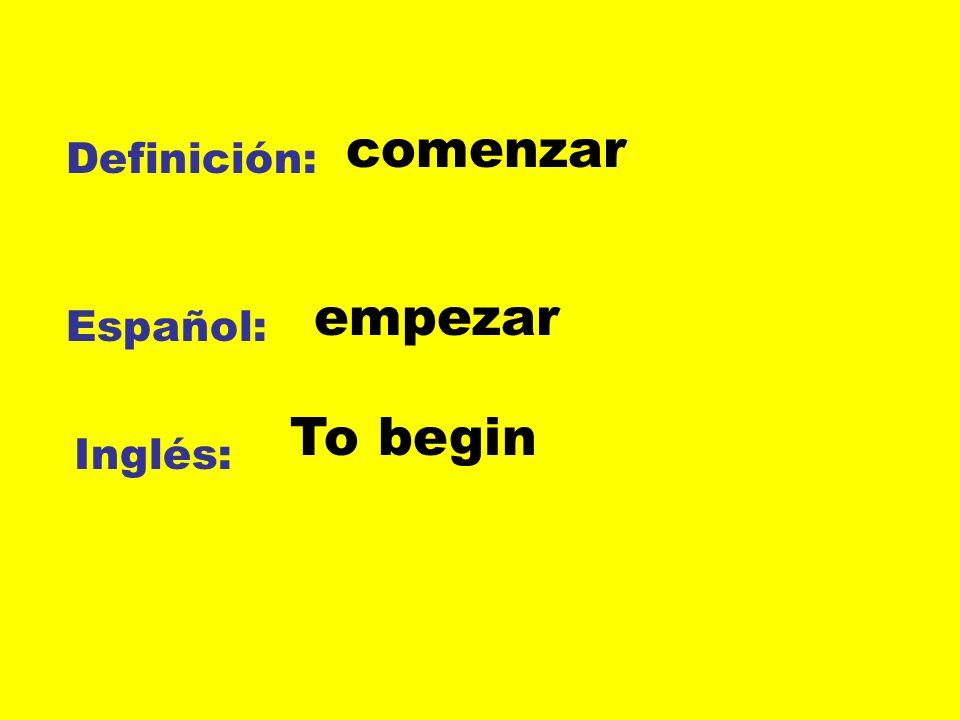 comenzar Definición: empezar Español: To begin Inglés: