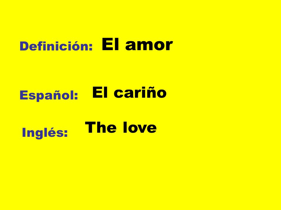 El amor Definición: El cariño Español: The love Inglés: