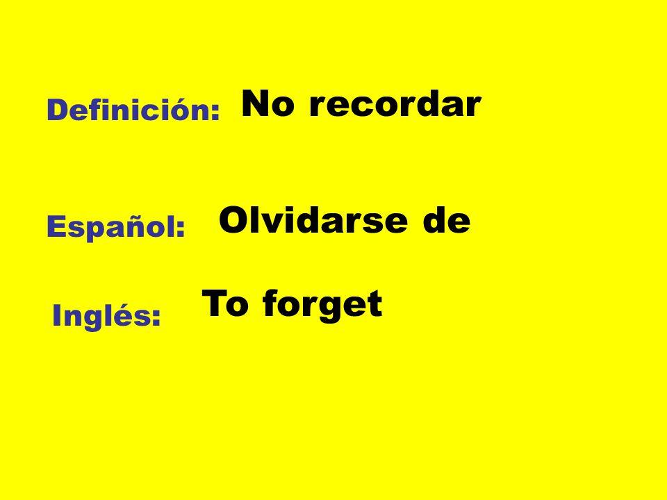 No recordar Definición: Olvidarse de Español: To forget Inglés: