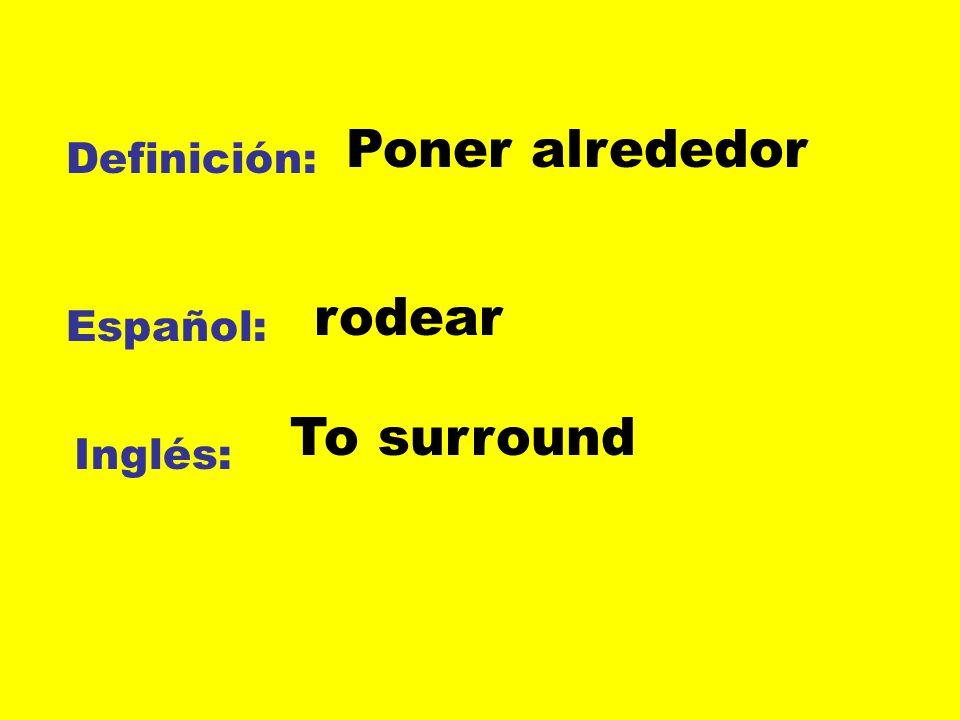 Poner alrededor Definición: rodear Español: To surround Inglés: